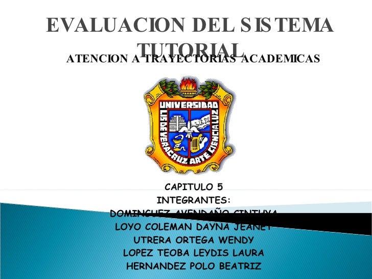 EVALUACION DEL SISTEMA TUTORIAL ATENCION A TRAYECTORIAS ACADEMICAS CAPITULO 5 INTEGRANTES: DOMINGUEZ AVENDAÑO CINTHYA LOYO...