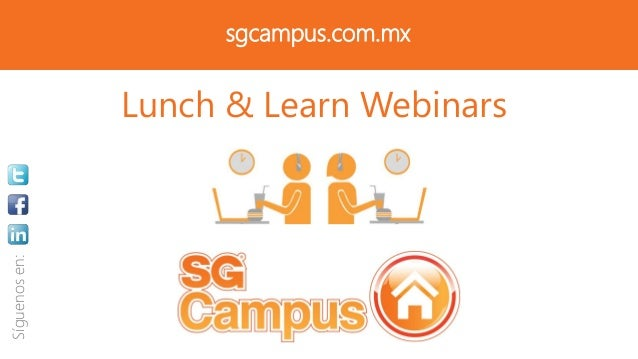 sgcampus.com.mx Lunch & Learn Webinars Síguenosen: