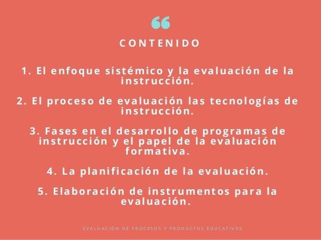 1. El enfoque sistémico y la evaluación de la instrucción. 2. El proceso de evaluación las tecnologías de instrucción. 3. ...
