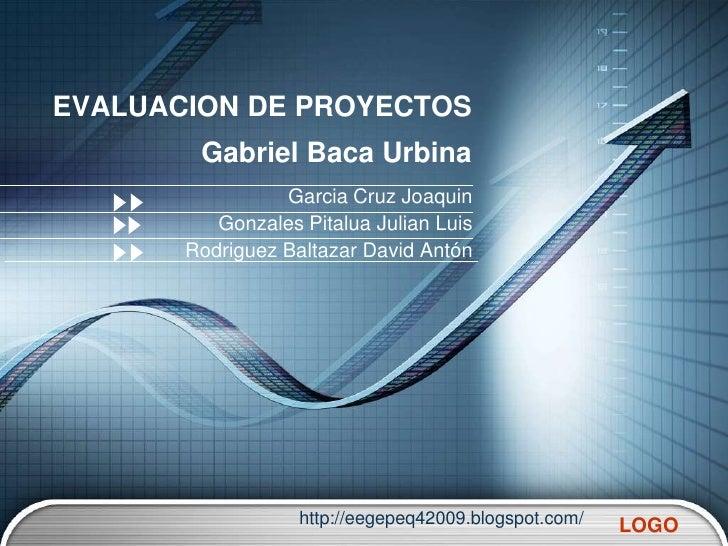 EVALUACION DE PROYECTOS         Gabriel Baca Urbina                  Garcia Cruz Joaquin           Gonzales Pitalua Julian...