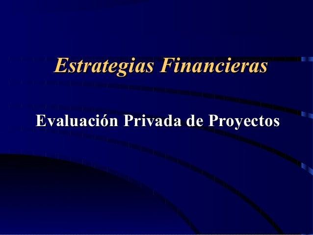 Estrategias FinancierasEstrategias Financieras Evaluación Privada de ProyectosEvaluación Privada de Proyectos