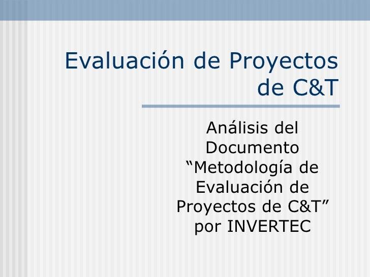 """Evaluación de Proyectos                de C&T            Análisis del            Documento          """"Metodología de       ..."""