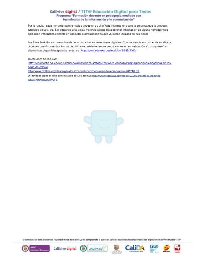 Por lo regular, cada herramienta informática ofrece en su sitio Web información sobre la empresa que la produce, tutoriale...