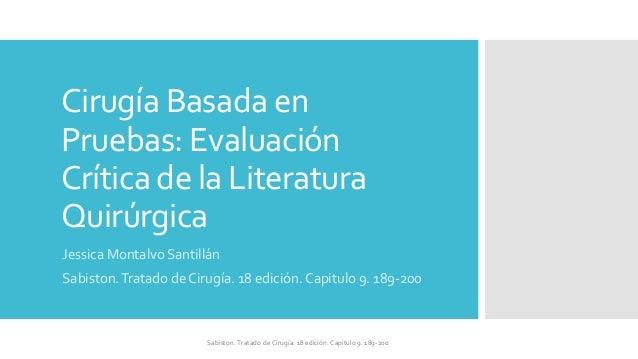 Cirugía Basada en Pruebas: Evaluación Crítica de la Literatura Quirúrgica Jessica Montalvo Santillán Sabiston.Tratado de C...