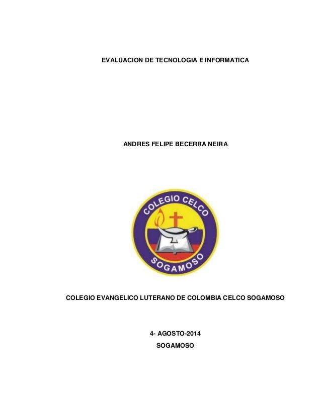 EVALUACION DE TECNOLOGIA E INFORMATICA  ANDRES FELIPE BECERRA NEIRA  COLEGIO EVANGELICO LUTERANO DE COLOMBIA CELCO SOGAMOS...
