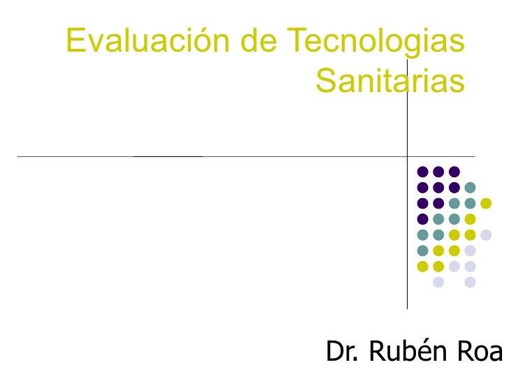 Evaluación de Tecnologias Sanitarias Dr. Rubén Roa