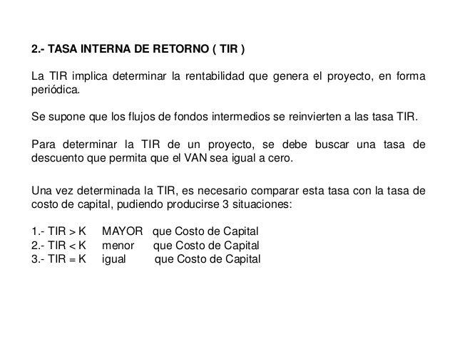 1.- TIR > KSi la TIR del proyecto es mayor a rendimiento mínimo exigido por losinversionistas, el proyecto se debe realiza...