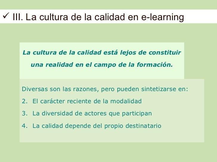  III. La cultura de la calidad en e-learning     La cultura de la calidad está lejos de constituir       una realidad en ...