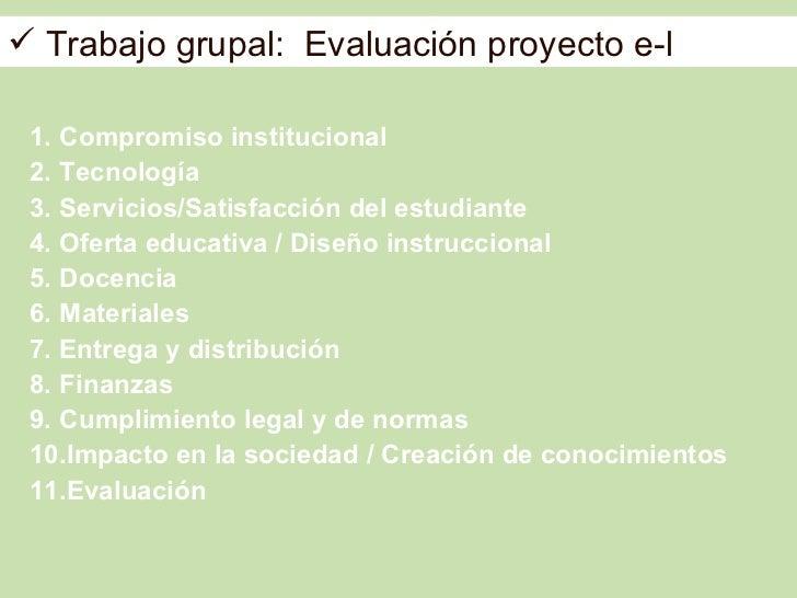  Trabajo grupal: Evaluación proyecto e-l 1. Compromiso institucional 2. Tecnología 3. Servicios/Satisfacción del estudian...