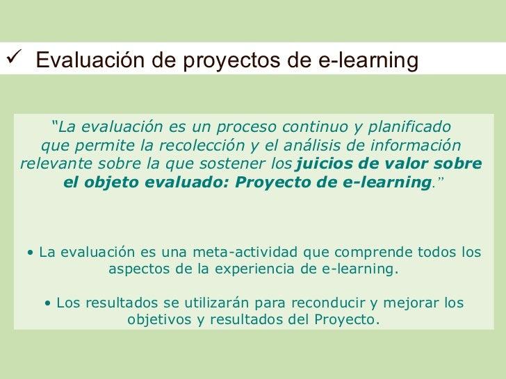 """ Evaluación de proyectos de e-learning     """"La evaluación es un proceso continuo y planificado    que permite la recolecc..."""