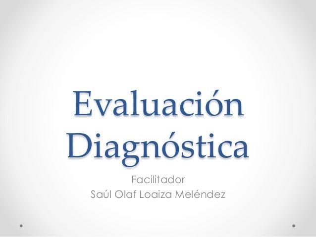 Evaluación Diagnóstica Facilitador Saúl Olaf Loaiza Meléndez