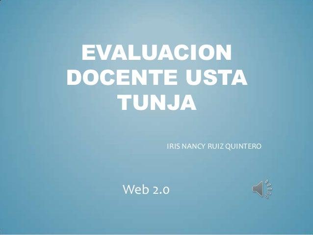 EVALUACION DOCENTE USTA TUNJA IRIS NANCY RUIZ QUINTERO Web 2.0
