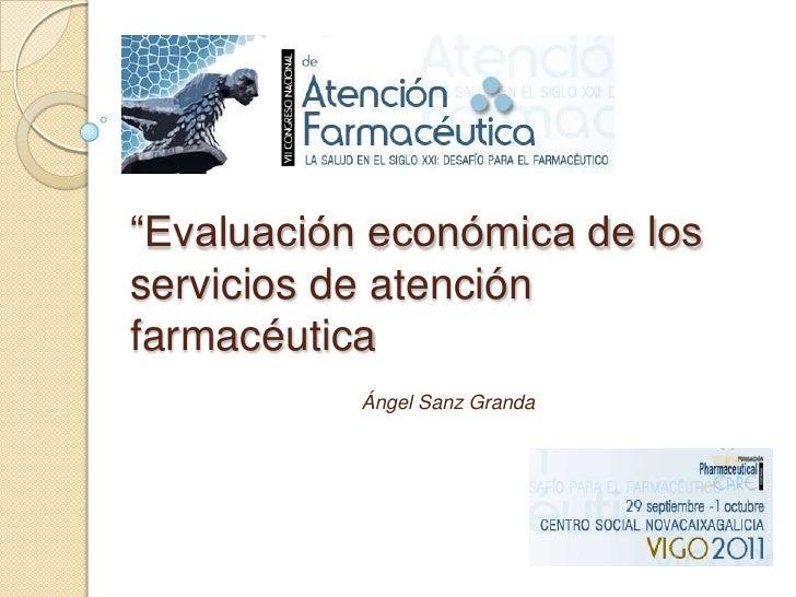 """""""Evaluación económica de los servicios de atención farmacéutica<br />Ángel Sanz Granda<br />"""