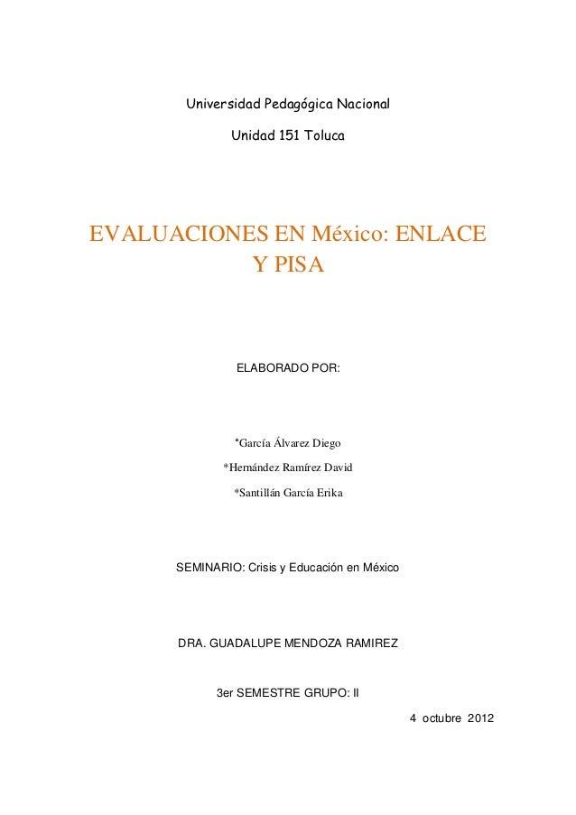Universidad Pedagógica Nacional               Unidad 151 TolucaEVALUACIONES EN México: ENLACE           Y PISA            ...