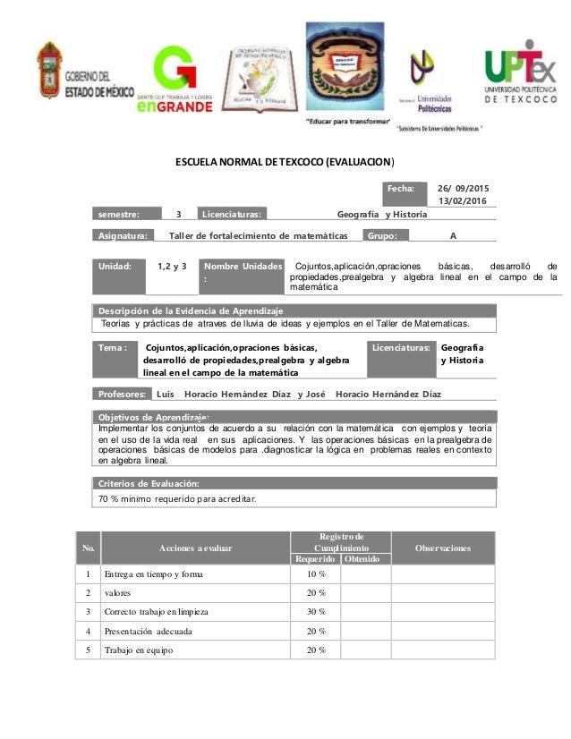 ESCUELA NORMAL DE TEXCOCO (EVALUACION) Fecha: 26/ 09/2015 13/02/2016 semestre: 3 Licenciaturas: Geograf�a y Historia Asign...
