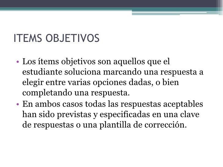 • El término objetivo se refiere al procedimiento  empleado para la asignación de la puntuación y  no a las característica...