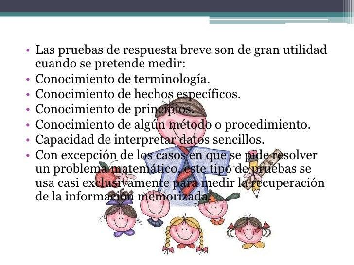 • Pruebas de respuesta alternativa• Consisten en plantear una serie de proposiciones  que el alumno debe marcar como ciert...