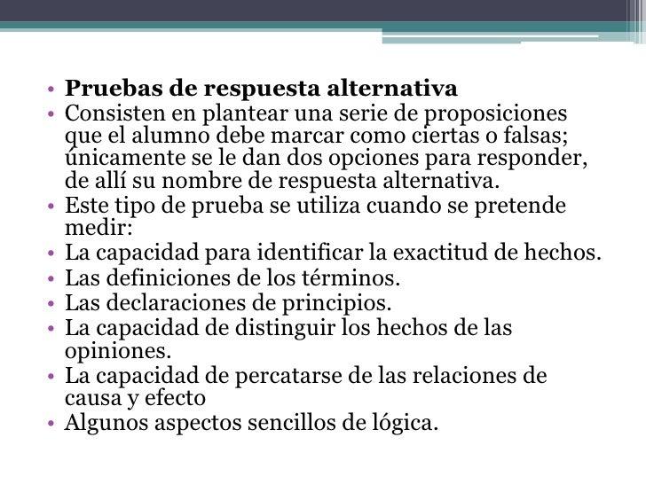 • Las pruebas de respuesta alternativa presentan  ventajas como las siguientes:• Facilidad de construcción (relativa, pues...