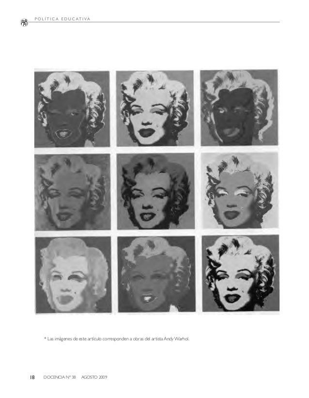 DOCENCIA Nº 38 AGOSTO 200918 * Las imágenes de este artículo corresponden a obras del artista Andy Warhol.