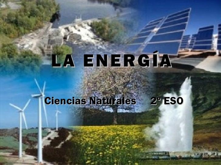 LA ENERGÍACiencias Naturales   2º ESO