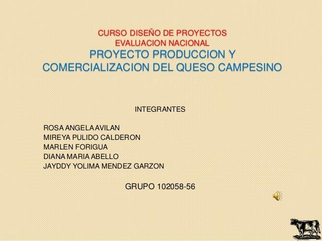 CURSO DISEÑO DE PROYECTOS               EVALUACION NACIONAL      PROYECTO PRODUCCION YCOMERCIALIZACION DEL QUESO CAMPESINO...