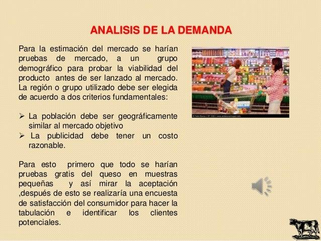ANALISIS DE LA DEMANDAPara la estimación del mercado se haríanpruebas de mercado, a un              grupodemográfico para ...