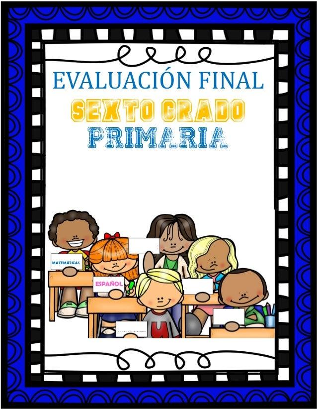 EVALUACIÓN FINAL SEXTO GRADO PRIMARIA ESPAÑOL MATEMÁTICAS