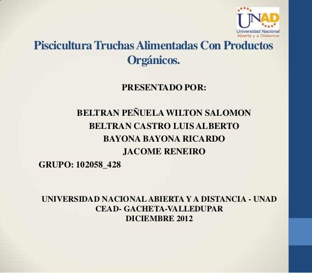 Piscicultura Truchas Alimentadas Con Productos                   Orgánicos.                 PRESENTADO POR:       BELTRAN ...