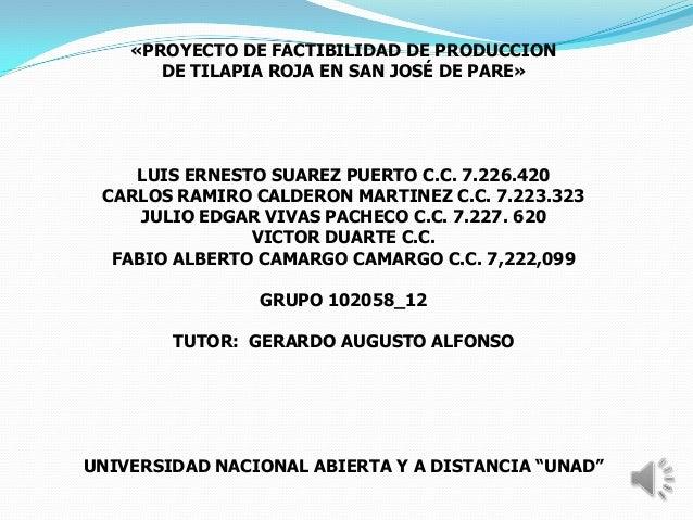 «PROYECTO DE FACTIBILIDAD DE PRODUCCION       DE TILAPIA ROJA EN SAN JOSÉ DE PARE»    LUIS ERNESTO SUAREZ PUERTO C.C. 7.22...