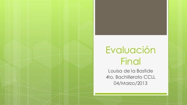 Evaluación   Final Louisa de la Bastide4to. Bachillerato CCLL    04/Marzo/2013