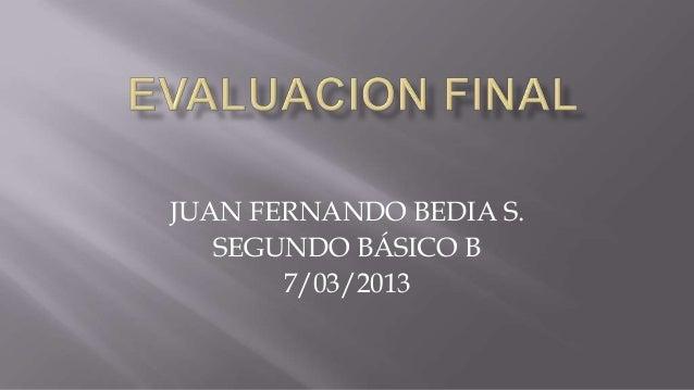 JUAN FERNANDO BEDIA S.   SEGUNDO BÁSICO B       7/03/2013