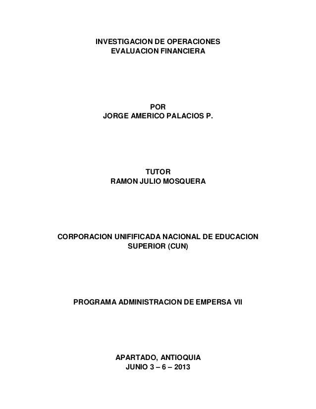 INVESTIGACION DE OPERACIONES EVALUACION FINANCIERA POR JORGE AMERICO PALACIOS P. TUTOR RAMON JULIO MOSQUERA CORPORACION UN...