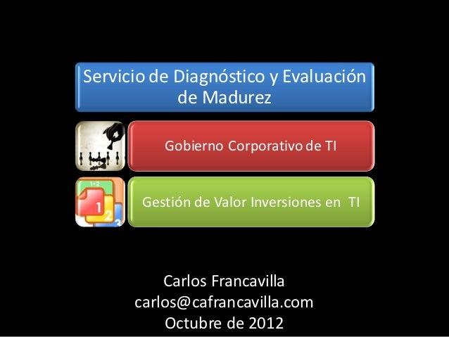 Servicio de Diagnóstico y Evaluación            de Madurez          Gobierno Corporativo de TI       Gestión de Valor Inve...