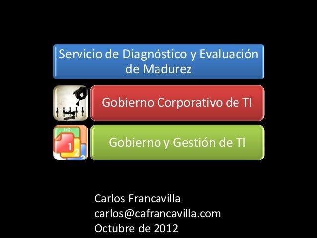 Servicio de Diagnóstico y Evaluación            de Madurez       Gobierno Corporativo de TI        Gobierno y Gestión de T...