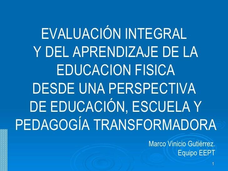 EVALUACIÓN INTEGRAL  Y DEL APRENDIZAJE DE LA EDUCACION FISICA DESDE UNA PERSPECTIVA  DE EDUCACIÓN, ESCUELA Y PEDAGOGÍA TRA...