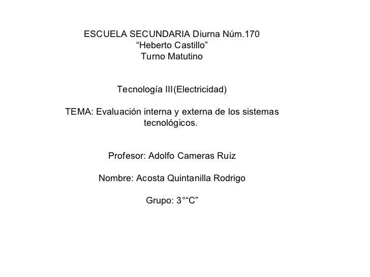 """ESCUELA SECUNDARIA Diurna Núm.170 """" Heberto Castillo"""" Turno Matutino Tecnología III(Electricidad) TEMA: Evaluación interna..."""