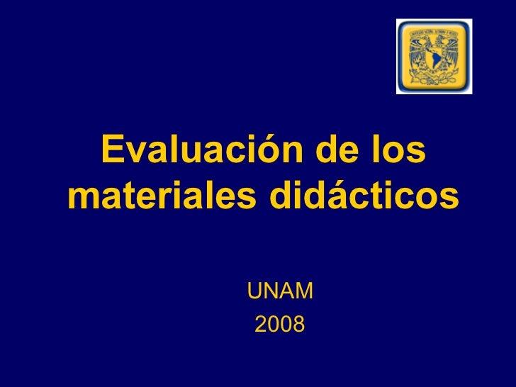 Evaluación de los materiales didácticos UNAM 2008