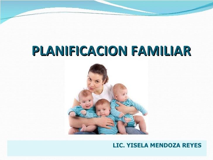 PLANIFICACION FAMILIAR LIC. YISELA MENDOZA REYES