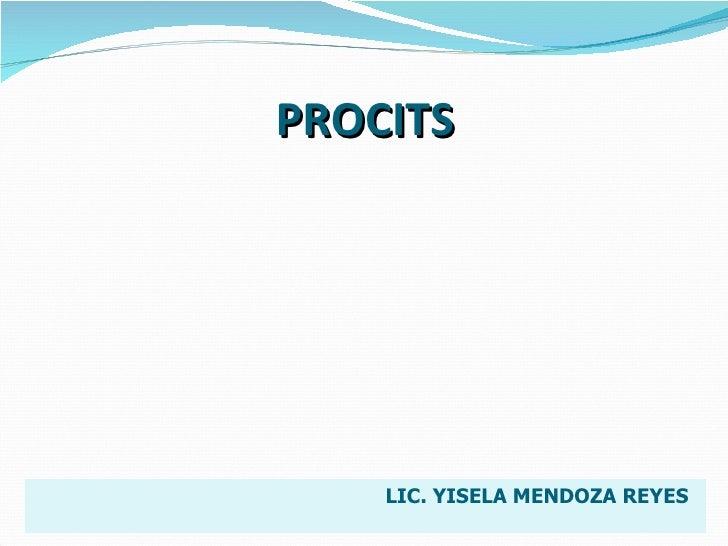 PROCITS LIC. YISELA MENDOZA REYES