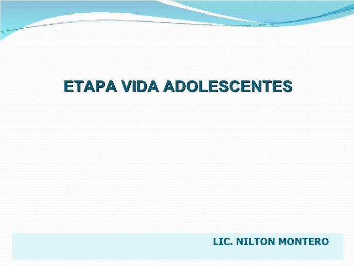 LIC. NILTON MONTERO    ETAPA VIDA ADOLESCENTES