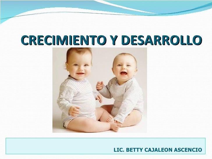 CRECIMIENTO Y DESARROLLO   LIC. BETTY CAJALEON ASCENCIO