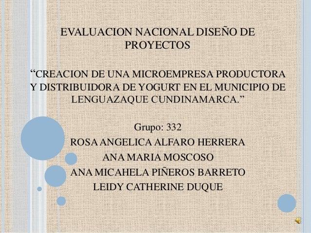 """EVALUACION NACIONAL DISEÑO DE              PROYECTOS""""CREACION DE UNA MICROEMPRESA PRODUCTORAY DISTRIBUIDORA DE YOGURT EN E..."""