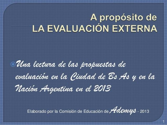 Una lectura de las propuestas de evaluación en la Ciudad de Bs As y en la Nación Argentina en el 2013 1 Elaborado por la ...