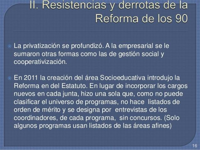  La privatización se profundizó. A la empresarial se le sumaron otras formas como las de gestión social y cooperativizaci...