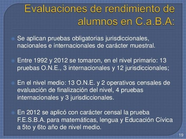  Se aplican pruebas obligatorias jurisdiccionales, nacionales e internacionales de carácter muestral.  Entre 1992 y 2012...