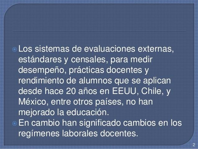 Los sistemas de evaluaciones externas, estándares y censales, para medir desempeño, prácticas docentes y rendimiento de a...