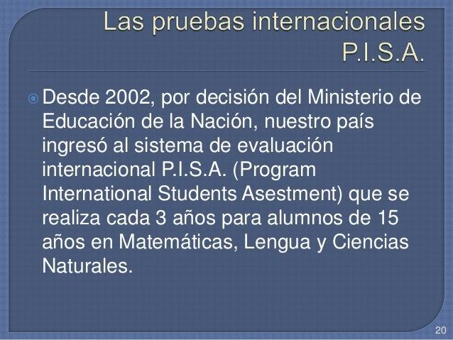 Desde 2002, por decisión del Ministerio de Educación de la Nación, nuestro país ingresó al sistema de evaluación internac...