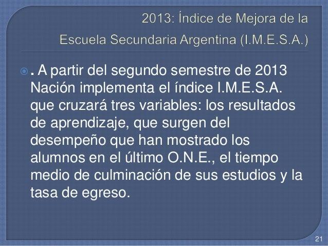 . A partir del segundo semestre de 2013 Nación implementa el índice I.M.E.S.A. que cruzará tres variables: los resultados...