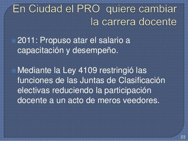 2011: Propuso atar el salario a capacitación y desempeño. Mediante la Ley 4109 restringió las funciones de las Juntas de...
