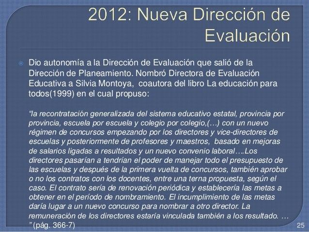  Dio autonomía a la Dirección de Evaluación que salió de la Dirección de Planeamiento. Nombró Directora de Evaluación Edu...